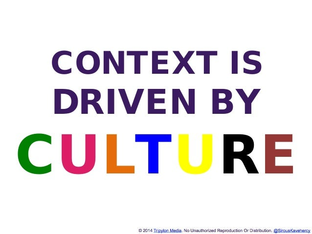 http://www.tripylonmedia.com CONTEXT IS DRIVEN BY CULTURE
