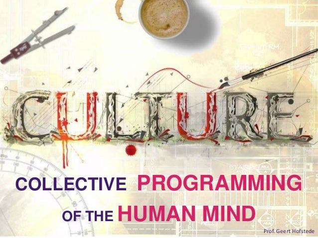 http://www.tripylonmedia.com COLLECTIVE PROGRAMMING OF THE HUMAN MIND Prof. Geert Hofstede