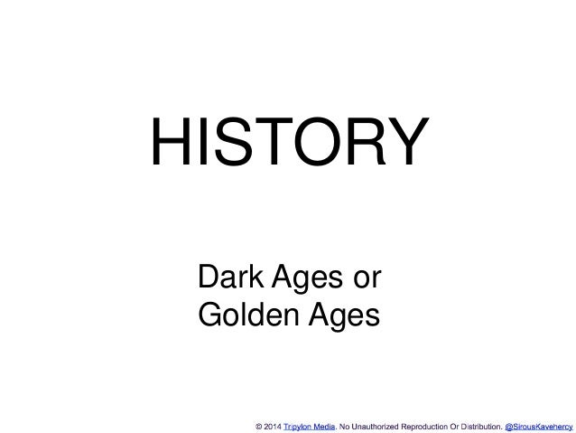http://www.tripylonmedia.com HISTORY Dark Ages or Golden Ages