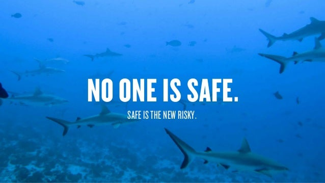 Copyright © 2015 Wonder Group. wonderagency.com NO ONE IS SAFE. SAFE IS THE NEW RISKY.