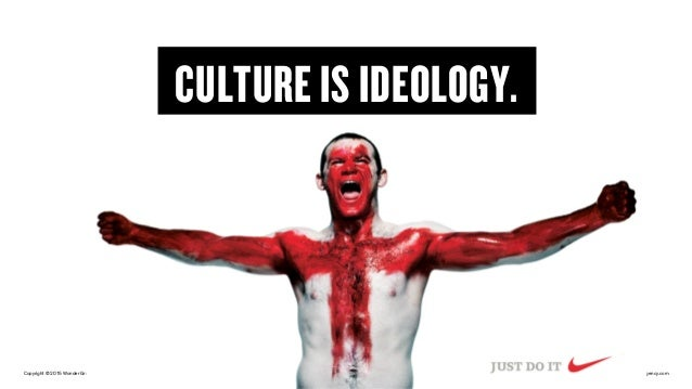 Copyright © 2015 Wonder Group. wonderagency.com CULTURE IS IDEOLOGY.