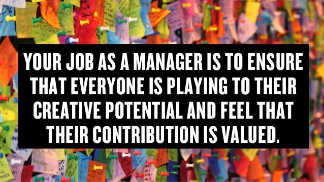 Copyright © 2015 Wonder Group. wonderagency.com YOUR JOB AS A MANAGER IS TO ENSURE THAT EVERYONE IS PLAYING TO THEIR CREAT...