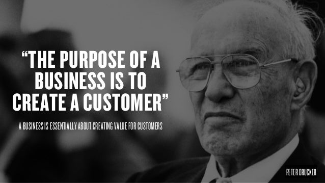"""""""THE PURPOSE OF A BUSINESS IS TO CREATE A CUSTOMER"""" PETERDRUCKER ABUSINESSISESSENTIALLYABOUTCREATINGVALUEFORCUSTOMERS"""
