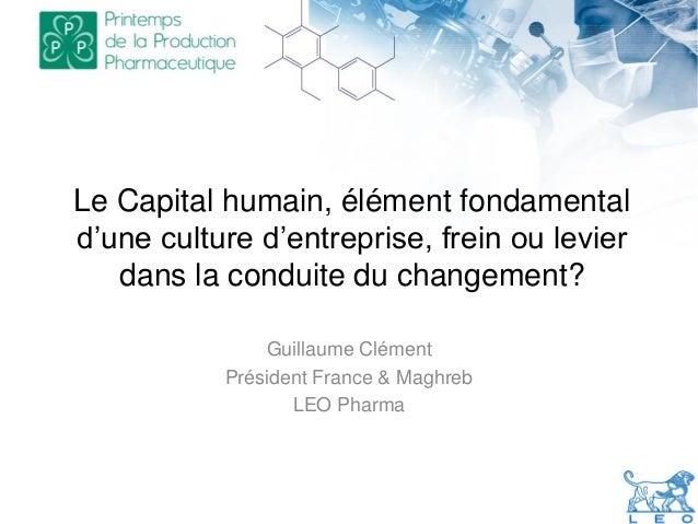 Le Capital humain, élément fondamental d'une culture d'entreprise, frein ou levier dans la conduite du changement? Guillau...