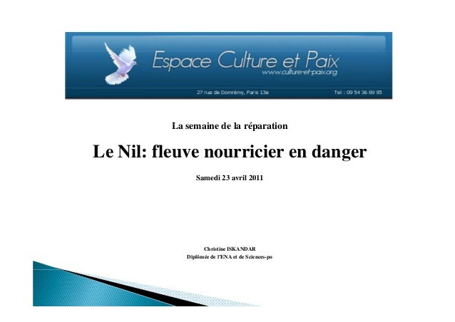 La L semaine de l réparation i d la é ti  Le Nil: fleuve nourricier en danger g Samedi 23 avril 2011  Christine ISKANDAR D...