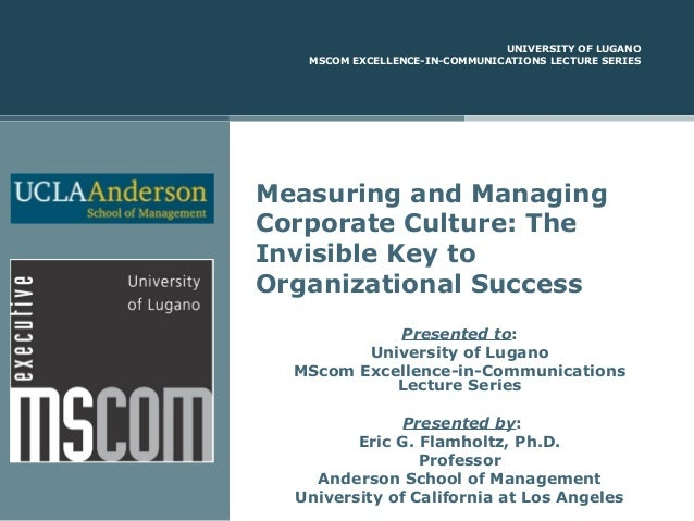 UNIVERSITY OF LUGANO MSCOM EXCELLENCE-IN-COMMUNICATIONS LECTURE SERIES  Measuring and Managing Corporate Culture: The Invi...