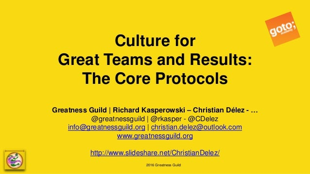 2016 Greatness Guild Culture for Great Teams and Results: The Core Protocols Greatness Guild   Richard Kasperowski – Chris...