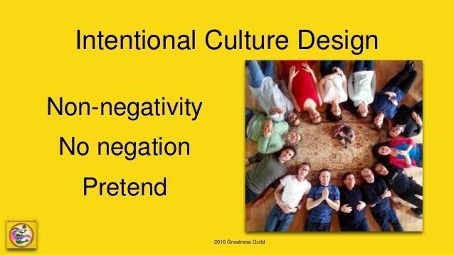 2016 Greatness Guild Intentional Culture Design Non-negativity No negation Pretend