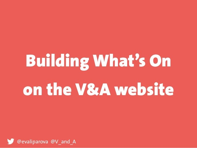 Building What's On on the V&A website @evaliparova @V_and_A