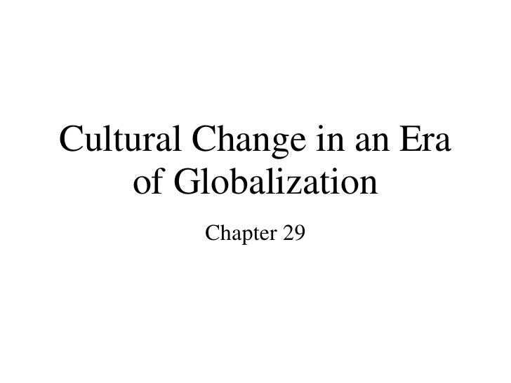 Cultural Change in an Era of Globalization Chapter 29