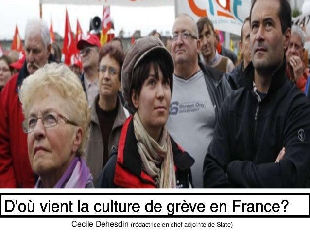 D'où vient la culture de grève en France?D'où vient la culture de grève en France? Cecile Dehesdin (rédactrice en chef adj...