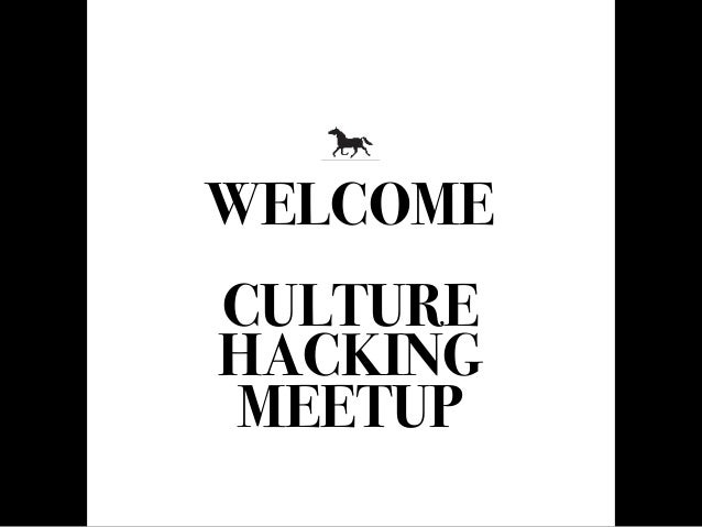WELCOME Text  CULTURE HACKING MEETUP