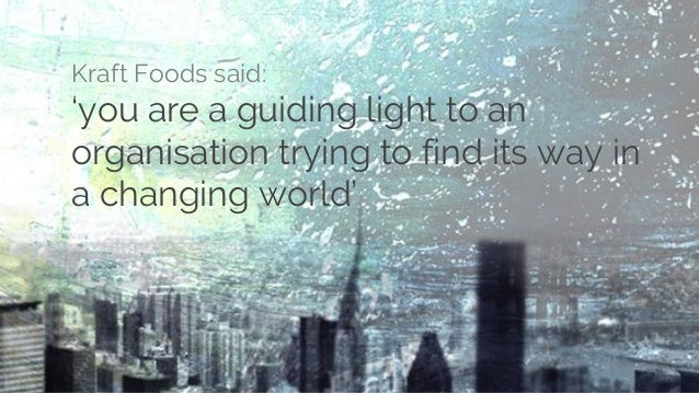 Kraft Foods said: 'you are a guiding light to an organisation trying to find its way in a changing world'