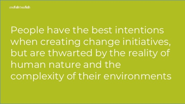 People have the best intentions when creating change initiatives, but are thwarted by the reality of human nature and the ...