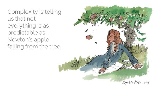 Complexity is telling us that not everything is as predictable as Newton's apple falling from the tree.