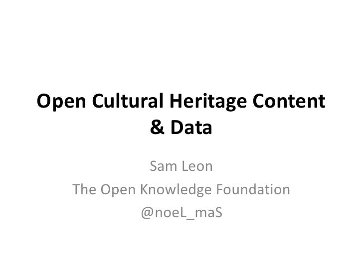 Open Cultural Heritage Content           & Data             Sam Leon   The Open Knowledge Foundation            @noeL_maS