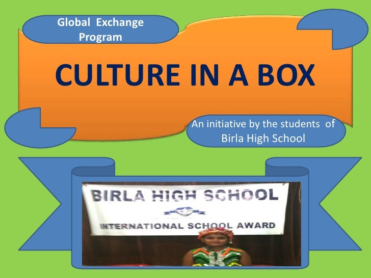 Global Exchange    ProgramCULTURE IN A BOX                  An initiative by the students of                        Birla ...