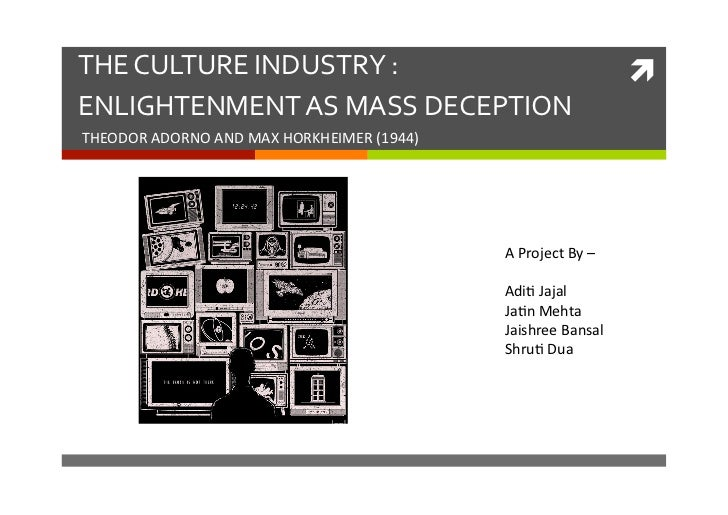 the culture industry enlightenment as mass The culture industry - enlightenment as mass deception - adorno - horkheimer - download as (rtf), pdf file (pdf), text file (txt) or read online adorno and horkheimer.