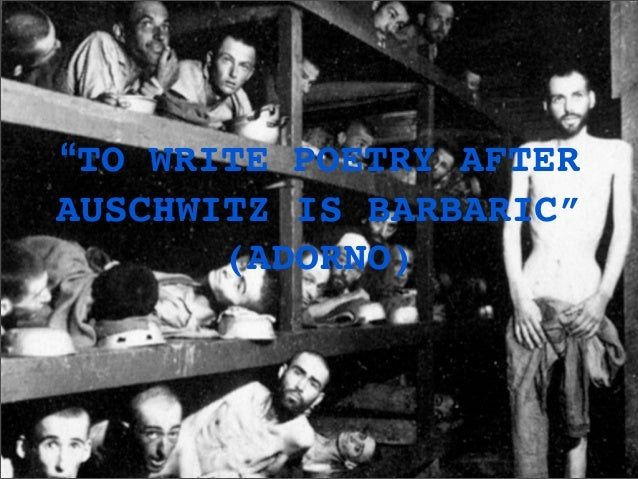 To Write Poetry after Auschwitz is (NOT!) Barbaric