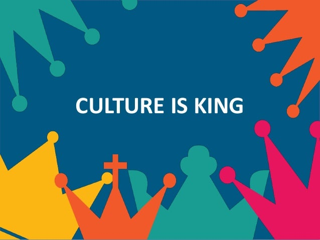 CULTURE IS KING