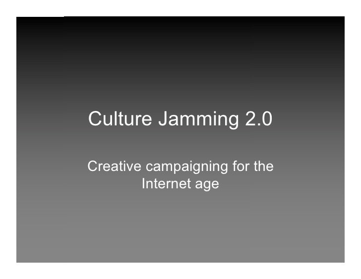 Culture Jamming 2.0  Creative campaigning for the         Internet age