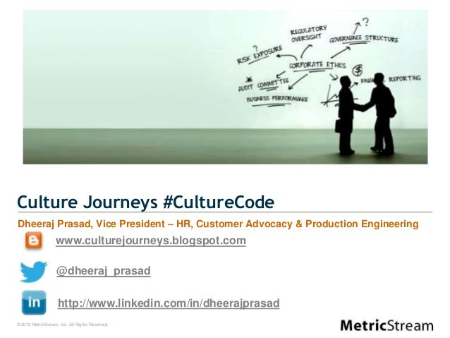 © 2012 MetricStream, Inc. All Rights Reserved. Culture Journeys #CultureCode Dheeraj Prasad, Vice President – HR, Customer...