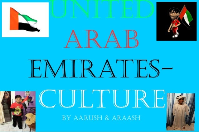 emirates culture There is always a big question mark whenever the topic of traditional clothing in the united arab emirates crops up other than islam followers, not many are aware of the arabic style of clothing typical to muslim culture.