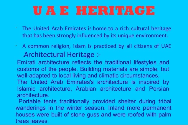 uae culture Validation of the uae's heritage the city of al ain in the emirate of abu dhabi is a unesco world heritage site the cultural sites include six oases and the archaeological sites of bida bint saud, hafeet and hili.