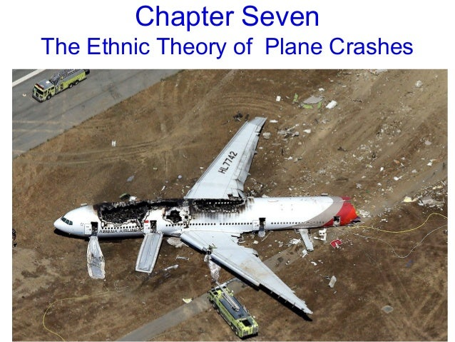 "the ethnic theory of plane crashes [outliers reading group] in chapter seven ""the ethnic theory of plane crashes,"" malcolm gladwell discusses the activities of a tragic korean air flight and."