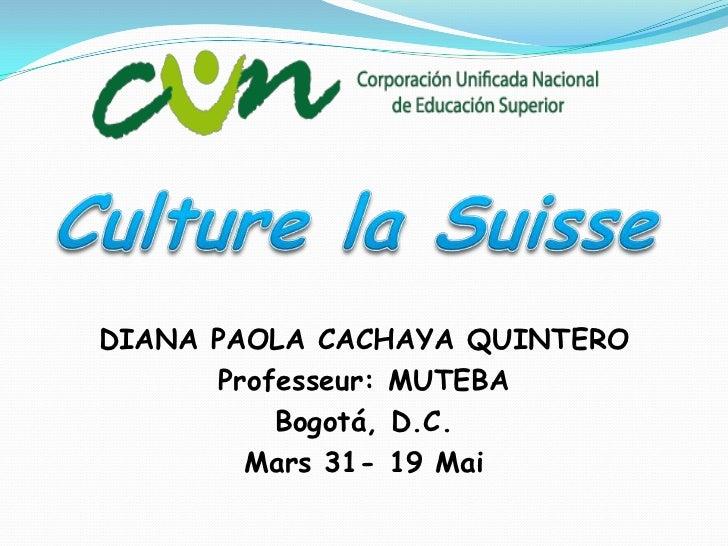 Culture la Suisse<br />DIANA PAOLA CACHAYA QUINTERO <br />Professeur: MUTEBA <br />Bogotá, D.C. <br />Mars 31- 19 Mai<br />