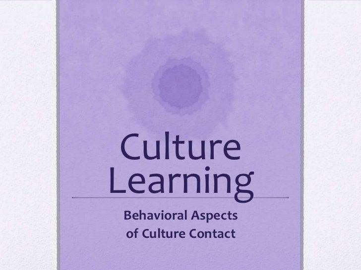 CultureLearningBehavioral Aspectsof Culture Contact