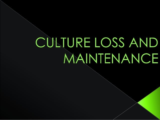  The loss of cultural traits or practices. Accelerated during periods  of acculturation and modernization. Various caus...