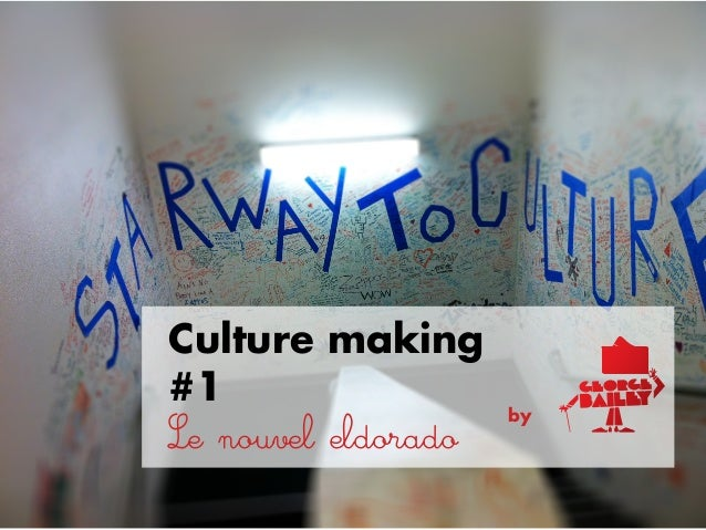 Culture making#1Le nouvel eldorado                     by