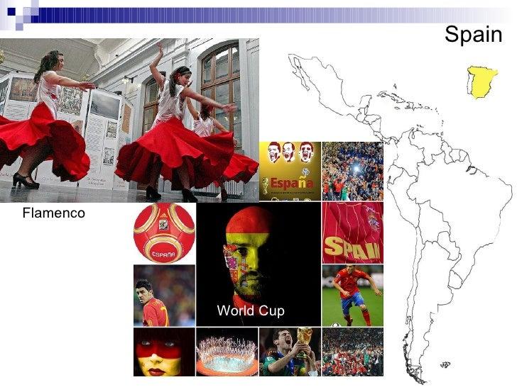 Spain <ul><li>Flamenco </li></ul><ul><li>  World Cup </li></ul>
