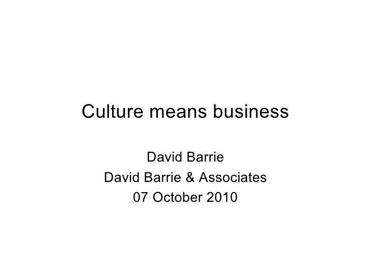 Culture means business          David Barrie   David Barrie & Associates       07 October 2010
