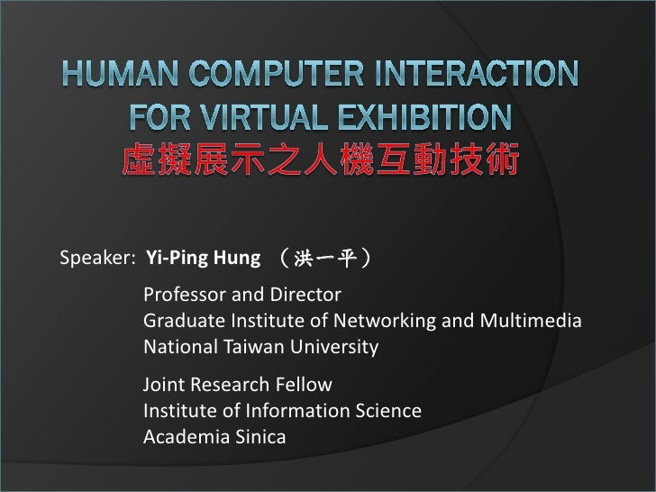 Speaker: Yi-Ping Hung (洪一平)       Professor and Director       Graduate Institute of Networking and Multimedia       Natio...