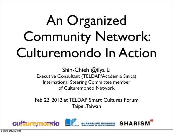 An Organized Community Network:Culturemondo In Action              Shih-Chieh @ilya Li   Executive Consultant (TELDAP/Acad...