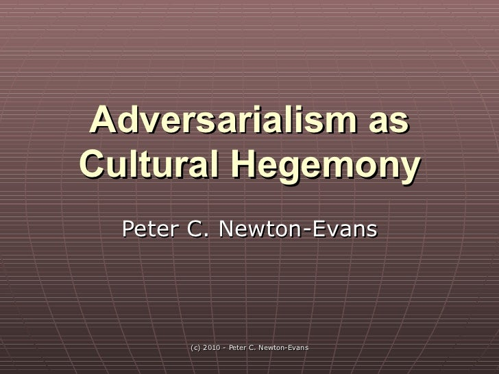 Adversarialism as Cultural Hegemony Peter C. Newton-Evans