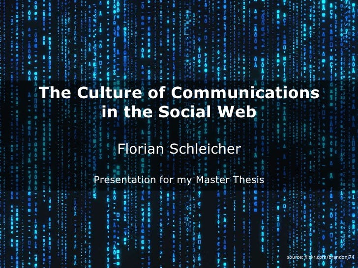 The Culture of Communications in the Social WebFlorian SchleicherPresentation for my Master Thesis<br />source: flickr.com...