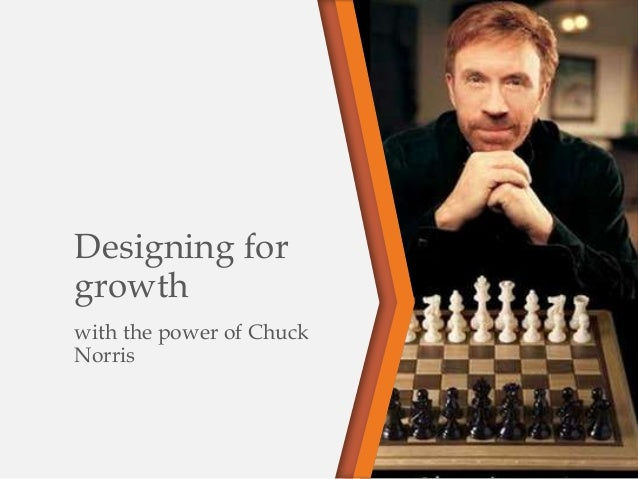 Designing forgrowthwith the power of ChuckNorris
