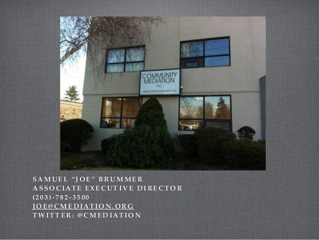 """SAMUEL """"JOE"""" BRUMMER ASSOCIATE EXECUTIVE DIRECTOR ( 203)- 782-350 0! J O E @ C M E D I AT I O N . O R G! TWITTER: @CMEDIAT..."""