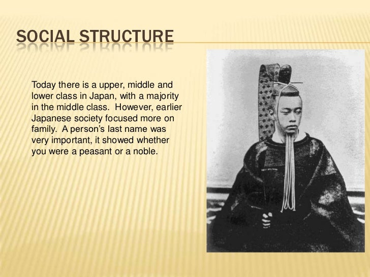 SOCIAL STRUCTURE Today there is a upper, middle and lower class in Japan, with a majority in the middle class. However, ea...
