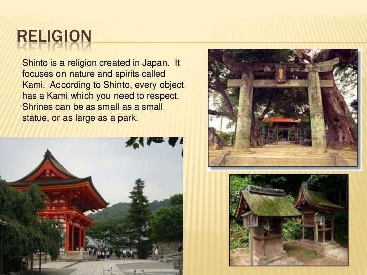 RELIGIONShinto is a religion created in Japan. Itfocuses on nature and spirits calledKami. According to Shinto, every obje...