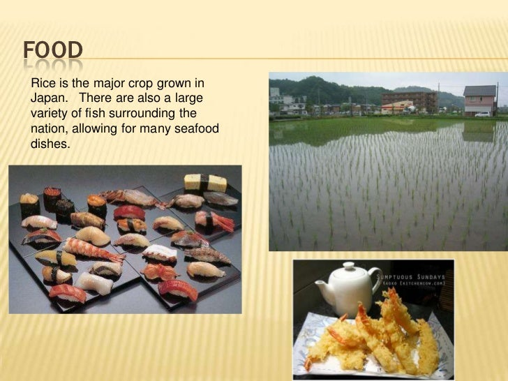 FOODRice is the major crop grown inJapan. There are also a largevariety of fish surrounding thenation, allowing for many s...
