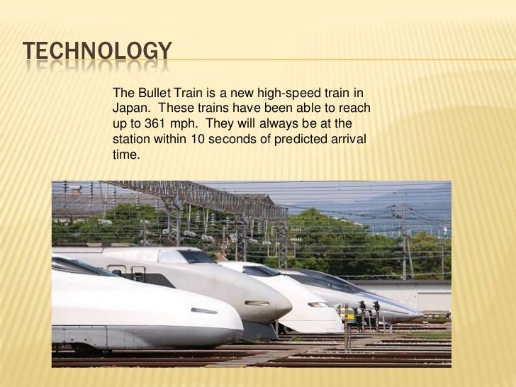 TECHNOLOGY      The Bullet Train is a new high-speed train in      Japan. These trains have been able to reach      up to ...