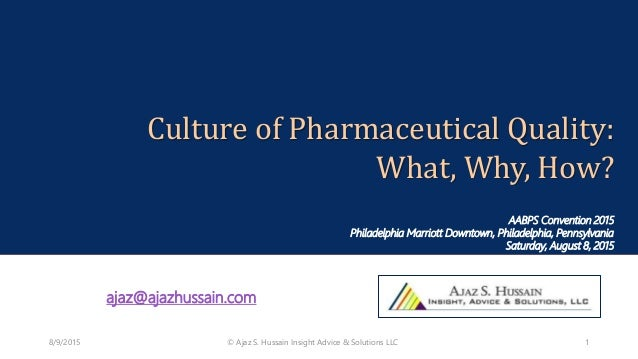 Culture of Pharmaceutical Quality: What, Why, How? AABPS Convention 2015 Philadelphia Marriott Downtown, Philadelphia, Pen...