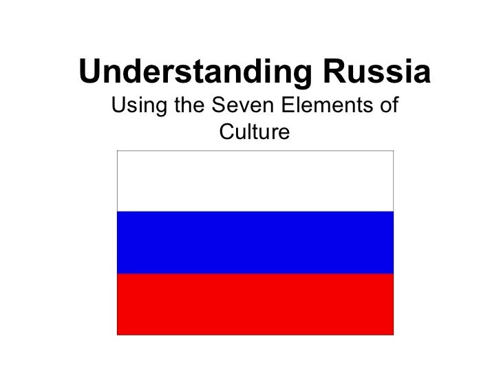 Understanding Russia Using the Seven Elements of            Culture