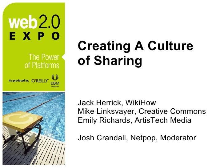 Creating A Culture of Sharing <ul><li>Jack Herrick, WikiHow </li></ul><ul><li>Mike Linksvayer, Creative Commons </li></ul>...