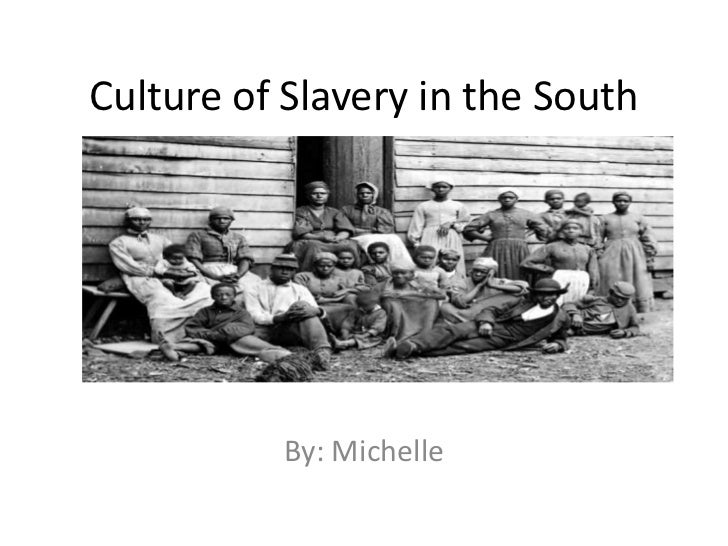 Culture of Slavery in the South<br />By: Michelle<br />