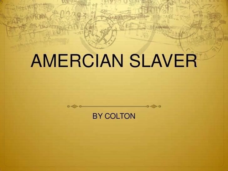 AMERCIAN SLAVER<br />BY COLTON<br />